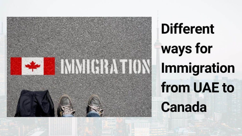 different ways for Immigration from UAE to Canada